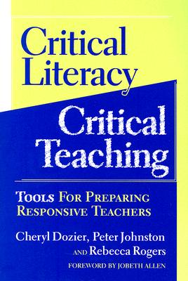Critical Literacy/critical Teaching By Dozier, Cheryl/ Johnston, Peter/ Rogers, Rebecca/ Allen, Jobeth (FRW)